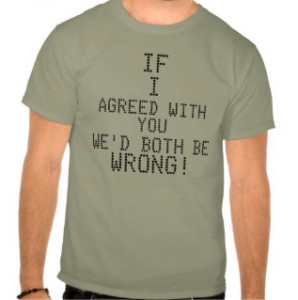http://www.zazzle.com.au/if_i_agreed_with_you_wed_both_be_wrong_t_shirts-235415623791821038